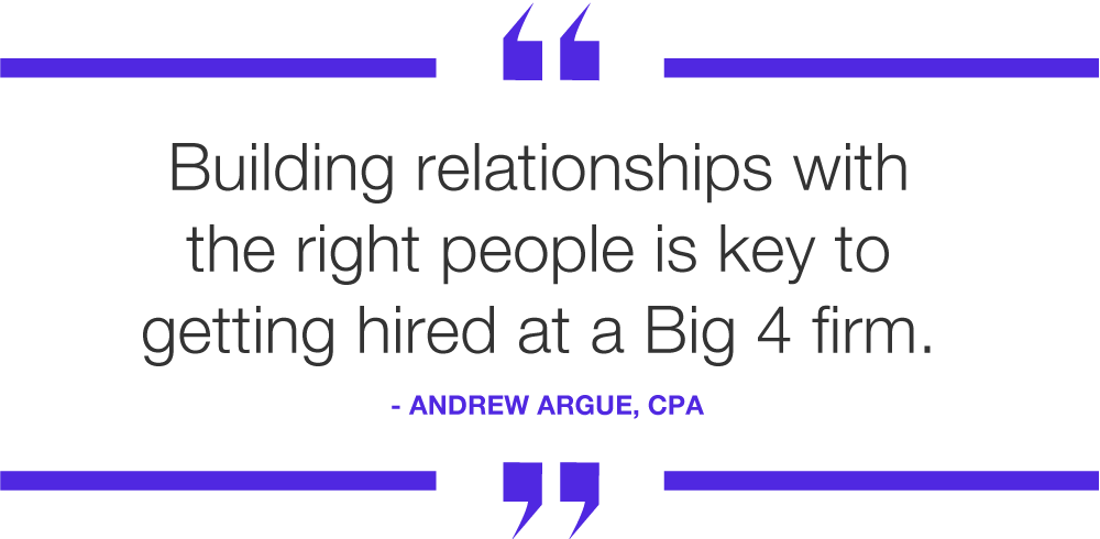 building relationships with the right people is key to getting hired at a big 4 firm