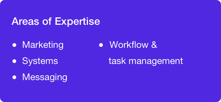 Areas of expertise: Marketing, systems, messaging, workflow, and task management.