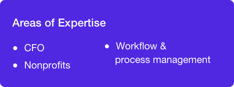 Areas of expertise: CFO, nonprofits, workflow and process management.